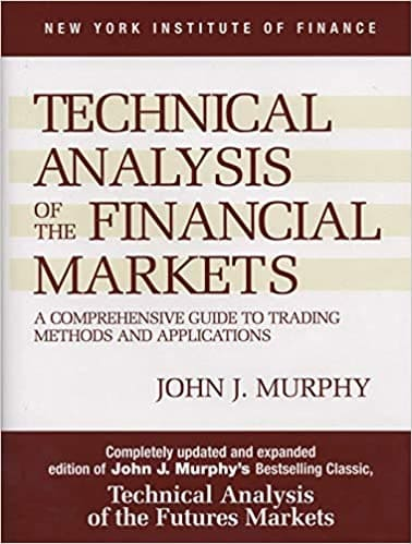 ​​​​​​​Technical Analysis of the Financial Markets: A Comprehensive Guide to Trading Methods and Applications